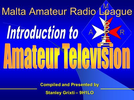 Malta Amateur Radio League Compiled and Presented by Stanley Grixti – 9H1LO.