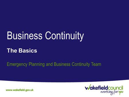 Business Continuity The Basics Emergency Planning and Business Continuity Team.