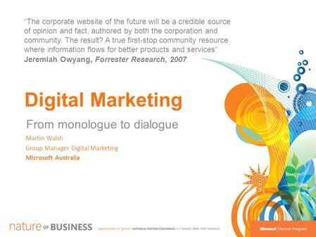 "Digital <strong>Marketing</strong> From monologue to dialogue Martin Walsh Group Manager Digital <strong>Marketing</strong> Microsoft Australia ""The corporate website of the future will."