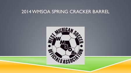 2014 WMSOA SPRING CRACKER BARREL. 1. MEETING AGENDA  News from WMSOA  News from the Pitch  MHSAA Tournament Review  Situational Review  Skills Training-