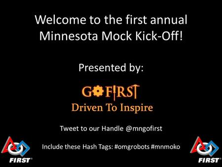 Welcome to the first annual Minnesota Mock Kick-Off! Presented by: Tweet to our Include these Hash Tags: #omgrobots #mnmoko.