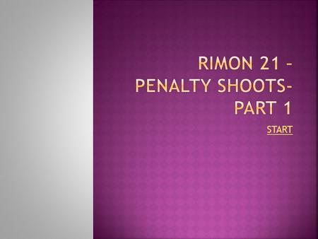 START. RIMON 21 – PENALTY SHOOTS IN THIS GAME YOU HAVE TO KICK YOUR KILLER SHOTS. THE GOLKEEPER HAVING HIS OWN KILLER DEFENCE. THE MORE MATCHES YOU WON.