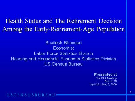 1 Health Status and The Retirement Decision Among the Early-Retirement-Age Population Shailesh Bhandari Economist Labor Force Statistics Branch Housing.