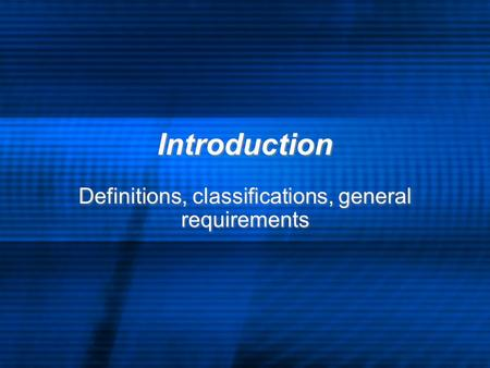 Introduction Definitions, classifications, general requirements.