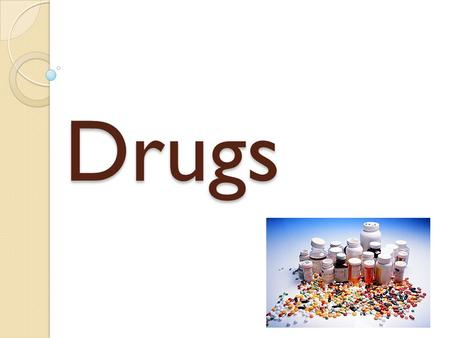 Drugs. Drugs The Actions of Drugs Scientists discovered certain substances that can help you feel better… Why talk about drugs?