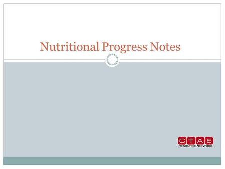 Nutritional Progress Notes. Objectives After this presentation, you will be able to: 1. State the descriptive words for the acronym SOAP 2. Give a brief.