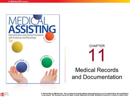 CHAPTER 11 Medical Records and Documentation 11-2 Learning Outcomes (cont.) 11.1Explain the importance of patient medical records. 11.2 Identify the.