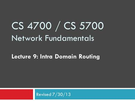 CS 4700 / CS 5700 Network Fundamentals Lecture 9: Intra Domain Routing Revised 7/30/13.