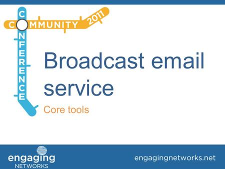 Broadcast email service Core tools. Agenda 1.Introduction – email tool and its main features 2.Setting up and sending a simple broadcast email 3.Achieving.