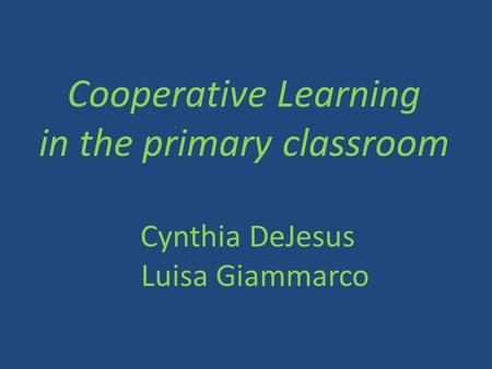 Cooperative Learning in the primary classroom Cynthia DeJesus Luisa Giammarco.