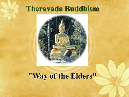 Theravada Buddhism Way of the Elders. Background  founded in India  predominant religion of Sri Lanka  A conservative branch of Buddhism that adheres.