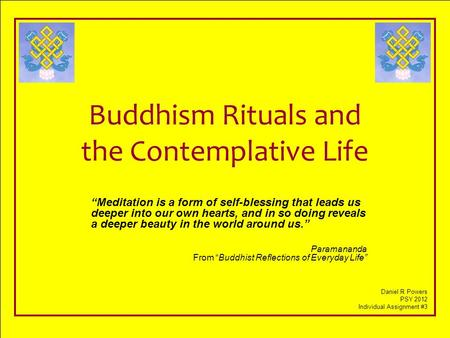 "Buddhism Rituals and the Contemplative Life ""Meditation is a form of self-blessing that leads us deeper into our own hearts, and in so doing reveals a."
