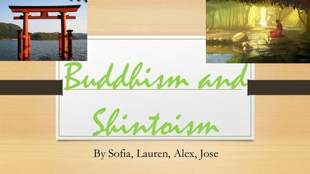 Buddhism and Shintoism By Sofia, Lauren, Alex, Jose.