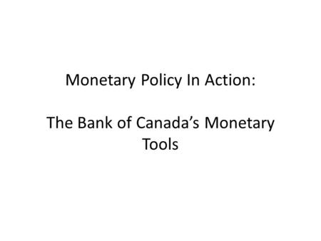 Monetary Policy In Action: The Bank of Canada's Monetary Tools.