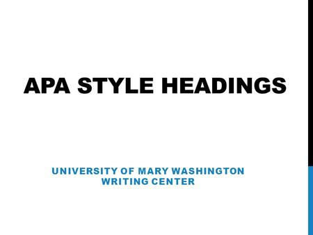 APA STYLE HEADINGS UNIVERSITY OF MARY WASHINGTON WRITING CENTER.