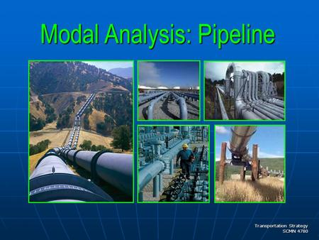 Transportation Strategy SCMN 4780 Modal Analysis: Pipeline.