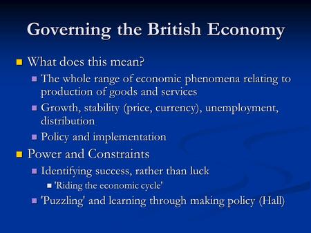 Governing the British Economy What does this mean? What does this mean? The whole range of economic phenomena relating to production of goods and services.