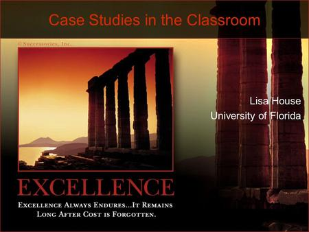Case Studies in the Classroom Lisa House University of Florida.