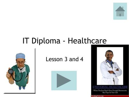 IT Diploma - Healthcare Lesson 3 and 4. This is to do independent work. Everything you need is linked to this powerpoint, except for any internet research.