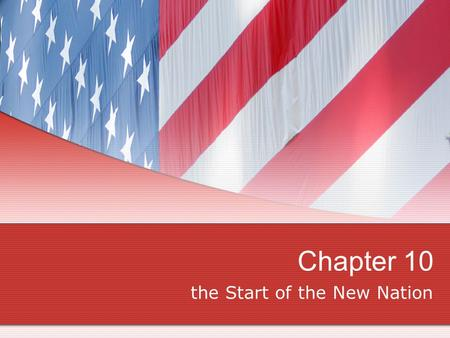 Chapter 10 the Start of the New Nation. In 1788, Congress ratified the Constitution and the new government began.