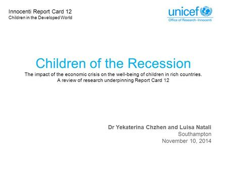 Children of the Recession The impact of the economic crisis on the well-being of children in rich countries. A review of research underpinning Report Card.