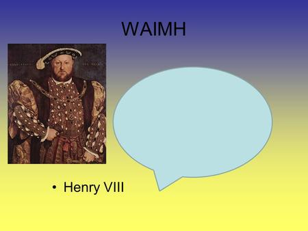 WAIMH Henry VIII. The English Reformation England was a likely breeding ground for Protestantism, but its advance was slow. England had a reputation for.