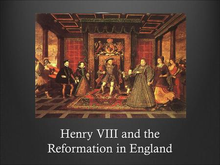 Henry VIII and the Reformation in England. Marriage to Catherine of Aragon  In 1509, Henry VIII married Catherine of Aragon  Daughter of Ferdinand and.