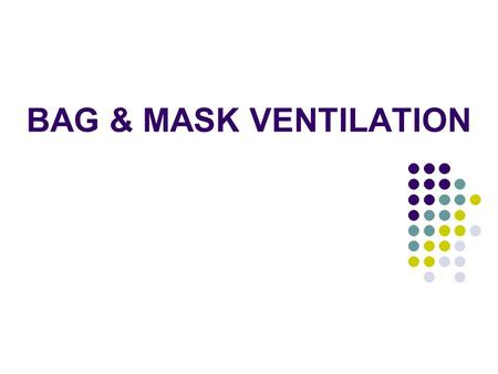 BAG & MASK VENTILATION. Indications Apneic or gasping following initial steps and tactile stimuloation HR<100/min in a spontaneously breathing baby Spontaneously.
