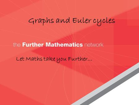 Graphs and Euler cycles Let Maths take you Further…