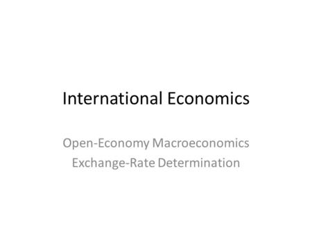 International Economics Open-Economy Macroeconomics Exchange-Rate Determination.