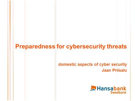 Preparedness for cybersecurity threats domestic aspects of cyber security Jaan Priisalu.