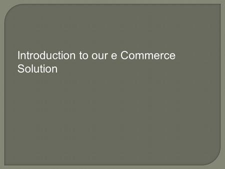 Introduction to our e Commerce Solution.  Supports categories and manufacturers  Categories can also be fully nested to any level desired (sub-categories)
