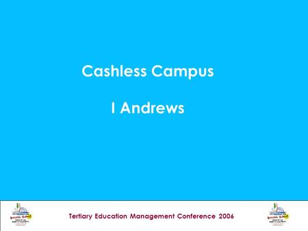 Tertiary Education Management Conference 2006 Cashless Campus I Andrews.