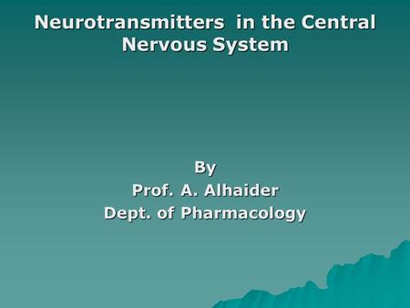 Neurotransmitters in the Central Nervous System By Prof. A. Alhaider Dept. of Pharmacology.