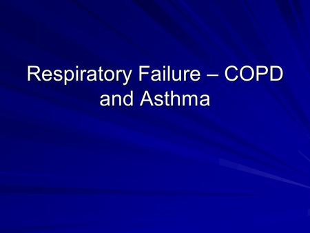 Respiratory Failure – COPD and Asthma. 59 year old man presents to the ER with a 3 day history of progressively worsening shortness of breath. He has.