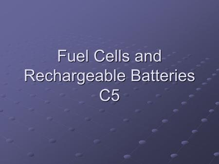 Fuel Cells and Rechargeable Batteries C5. C.5.1 Describe how a hydrogen oxygen fuel cell works. Alkaline fuel cells usually use a mobilized or immobilized.