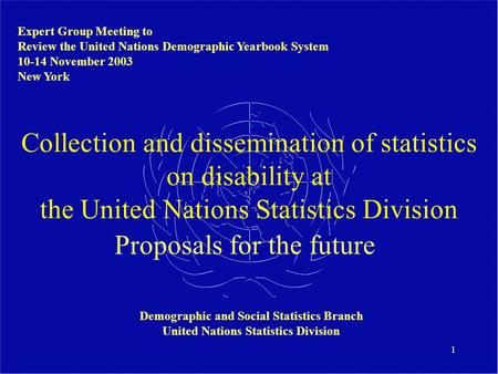1 Collection and dissemination of statistics on disability at the United Nations Statistics Division Proposals for the future Expert Group Meeting to Review.