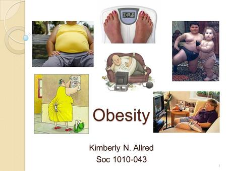 Obesity Kimberly N. Allred Soc 1010-043 1. Table of Contents Reflection Page on Obesity Obesity Articles (2 slides) Obesity Charts (2 slides) Reflection.