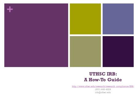 + UTHSC IRB: A How-To Guide  (901) 448-4824