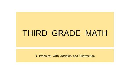 THIRD GRADE MATH 3. Problems with Addition and Subtraction.