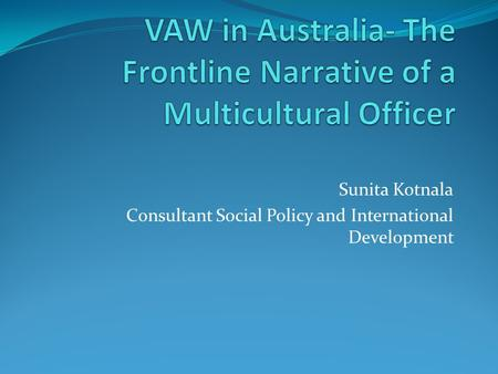 Sunita Kotnala Consultant Social Policy and International Development.