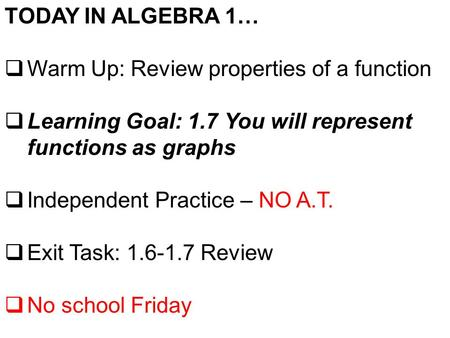 TODAY IN ALGEBRA 1… Warm Up: Review properties of a function