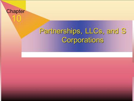 Chapter 10 Partnerships, LLCs, and S Corporations.
