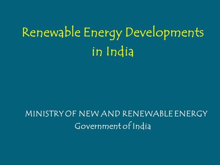 <strong>Renewable</strong> <strong>Energy</strong> Developments <strong>in</strong> <strong>India</strong> MINISTRY OF NEW AND <strong>RENEWABLE</strong> <strong>ENERGY</strong> Government of <strong>India</strong>.