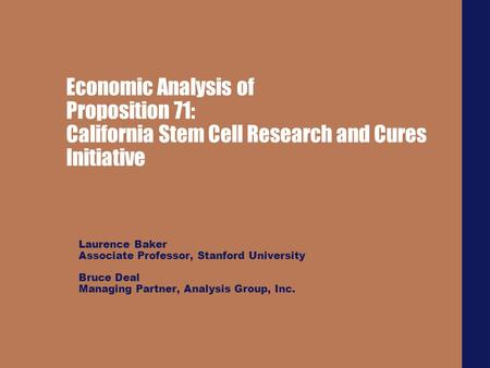 Economic Analysis of Proposition 71: California Stem Cell Research and Cures Initiative Laurence Baker Associate Professor, Stanford University Bruce Deal.