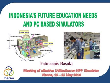 ▪ Introduction NPP program in Indonesia Education and Training in Nuclear Field Implementation Fundamental Training for NPP (Reactor engineering and Safety.