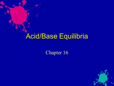 Acid/Base Equilibria Chapter 16.