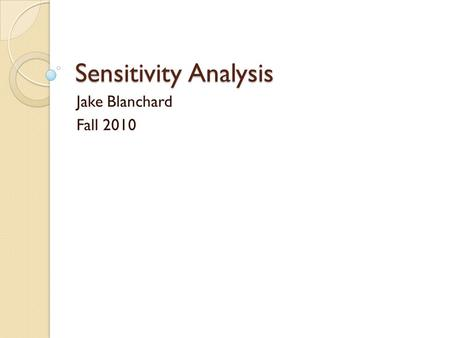 Sensitivity Analysis Jake Blanchard Fall 2010. Introduction Sensitivity Analysis = the study of how uncertainty in the output of a model can be apportioned.