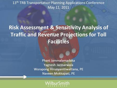 13 th TRB Transportation Planning Applications Conference May 11, 2011 Risk Assessment & Sensitivity Analysis of Traffic and Revenue Projections for Toll.