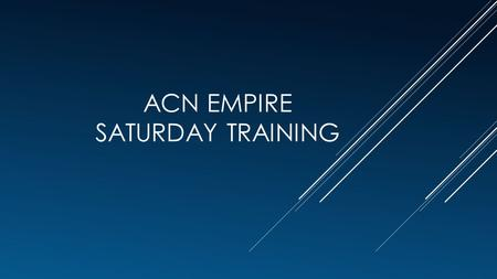 ACN EMPIRE SATURDAY TRAINING. GETTING STARTED BY SIGNING ON AS AN INDEPENDENT BUSINESS OWNER (IBO) 02030951 superstars abc123.
